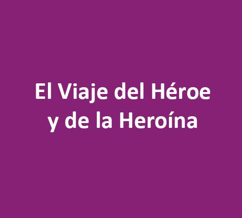 El Viaje del Héroe y de la Heroína – Encuentra y sigue tu propósito de vida